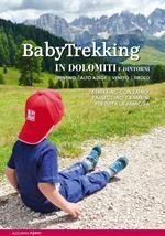 BabyTrekking in Dolomiti e dintorni. Trentino, Alto Adige, Veneto, Tirolo. 74 trekking con zaino, passeggino e bambini