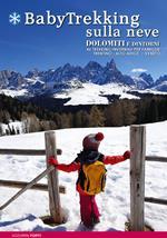 BabyTrekking sulla neve. Dolomiti e dintorni. 46 trekking invernali per famiglie. Trentino, Alto Adige, Veneto