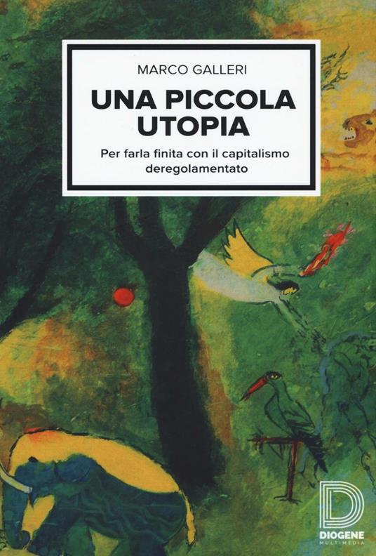 Una piccola utopia. Per farla finita con il capitalismo deregolamentato - Marco Galleri - copertina