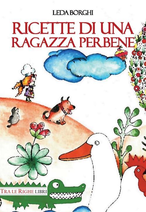 Ricette di una ragazza perbene - Leda Borghi - copertina