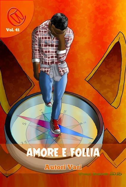 Amore e follia - Alex Codis,Lorenzo Bosisio,Lucia Maggiorana,Patrizia Castaldi - ebook