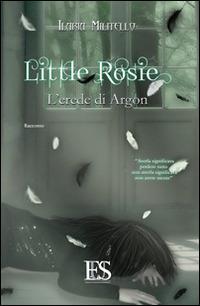 Little Rosie. L'erede di Argon - Ilaria Militello - copertina
