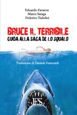 Bruce il terribile. Guida alla saga de Lo Squalo