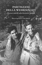 Partigiani della Wehrmacht. Disertori tedeschi nella Resistenza italiana