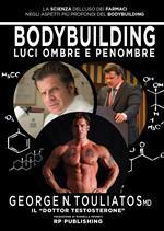 Bodybuilding. Luci ombre e penombre. La scienza dell'uso dei farmaci negli aspetti più profondi del bodybuilding