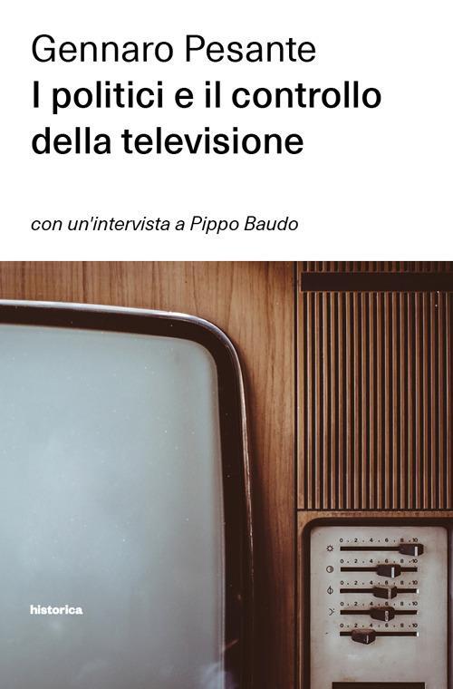 I politici e il controllo della televisione - Gennaro Pesante - copertina