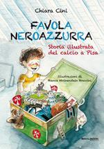 Favola neroazzurra. Storia illustrata del calcio a Pisa