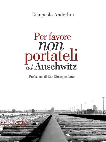 Per favore non portateli ad Auschwitz - Gianpaolo Anderlini - ebook