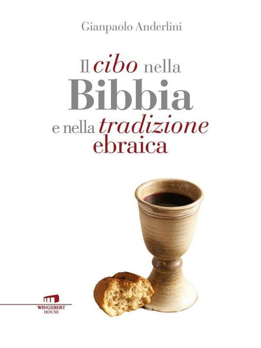 Il cibo nella Bibbia e nella tradizione ebraica - Gianpaolo Anderlini - ebook