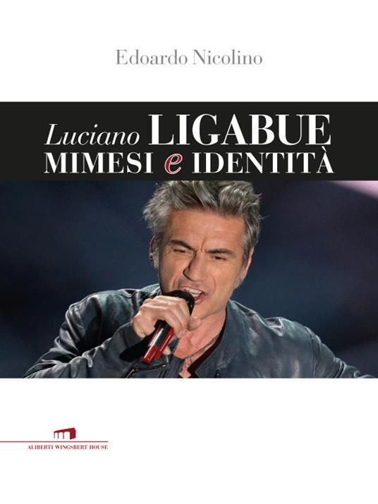 Luciano Ligabue. Mimesi e identità - Edoardo Nicolino - ebook