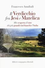 Il Verdicchio fra Jesi e Matelica. Alla scoperta di uno dei più grandi vini bianchi d'Italia