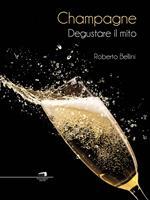 Champagne. Degustare il mito