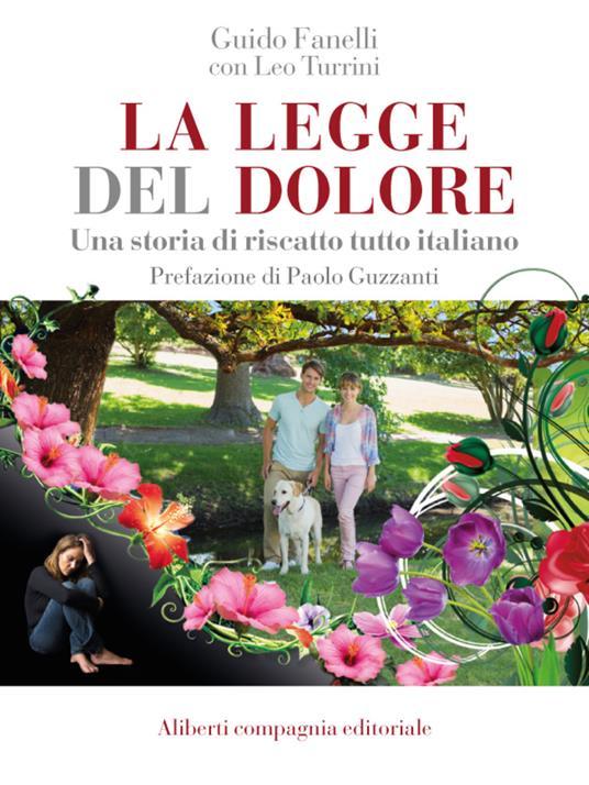 La legge del dolore. Una storia di riscatto tutto italiano - Guido Fanelli,Leo Turrini - ebook