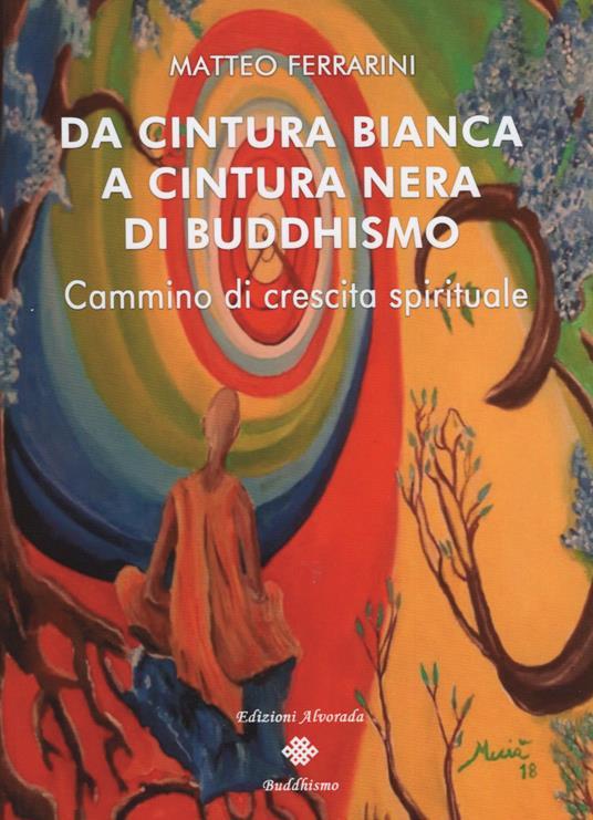 Da cintura bianca a cintura nera di buddhismo. Cammino di crescita spirituale - Matteo Ferrarini - copertina