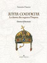 Anna Comnena. La donna che sognava l'Impero. Donne di Bisanzio. Vol. 1