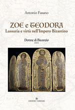 Zoe e Teodora. Lussuria e virtù nell'Impero Bizantino. Donne di Bisanzio. Vol. 3