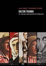 Dalton Trumbo. Un radicale nella blacklist di Hollywood