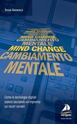 Mind change-Cambiamento mentale. Come le tecnologie digitali stanno lasciando un'impronta sui nostri cervelli