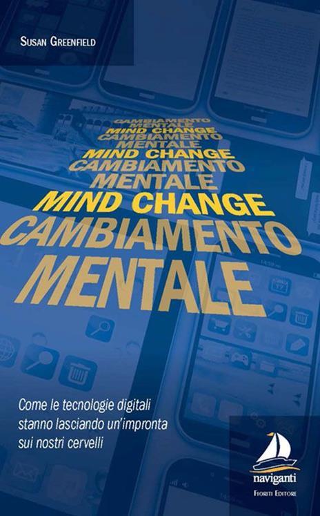 Mind change-Cambiamento mentale. Come le tecnologie digitali stanno lasciando un'impronta sui nostri cervelli - Susan Greenfield - 2