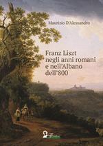 Franz Liszt negli anni romani e nell'Albano dell'800