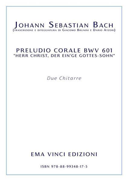 Preludio corale BWV 601 «Herr Christ, Der Ein'Ge Gottes-Sohn». Per due chitarre. Partitura - Johann Sebastian Bach - ebook
