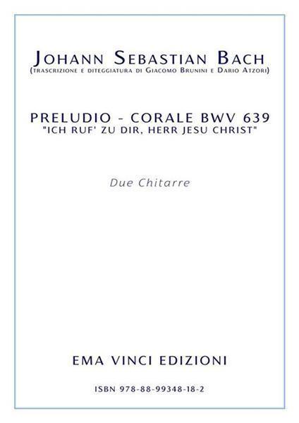 Preludio corale BWV 639 «Ich Ruf' Zu Dir, Herr Jesu Christ». Per due chitarre. Partitura - Johann Sebastian Bach - ebook
