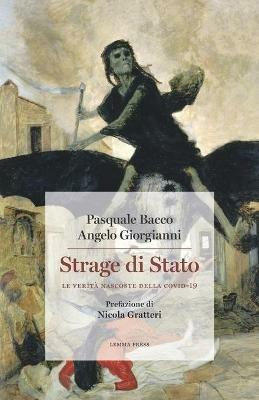 Strage di Stato. Le verità nascoste della Covid-19 - Pasquale Bacco,Angelo Giorgianni - copertina
