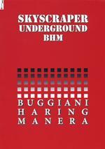 Skyscraper Underground BHM. Buggiani Haring Manera. Catalogo della mostra (Roma, 28 gennaio-20 febbraio 2017). Ediz. bilingue