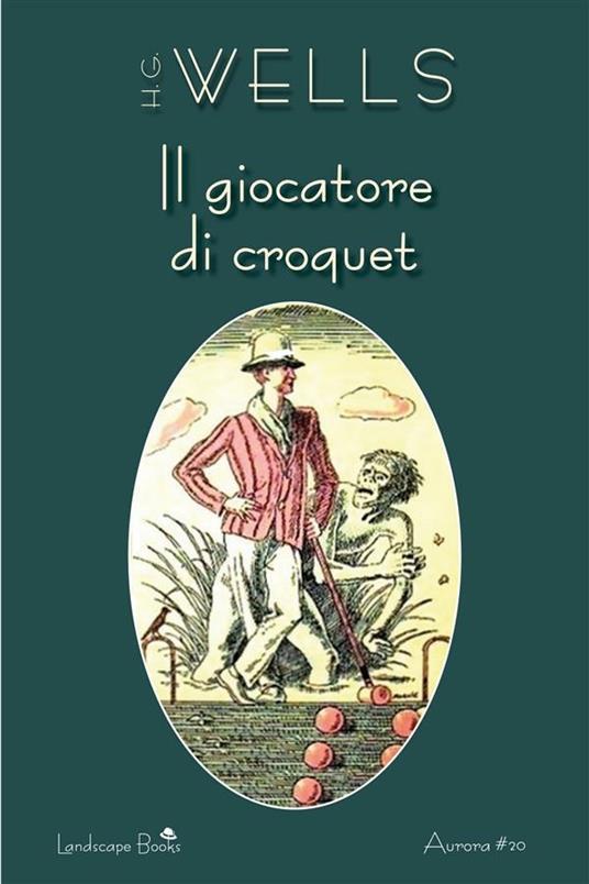 Il giocatore di croquet - Bemo Bombicci,Herbert George Wells - ebook