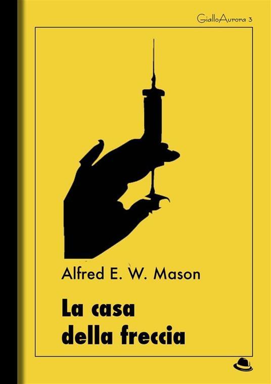 La casa della freccia - Alfred E. Mason - ebook