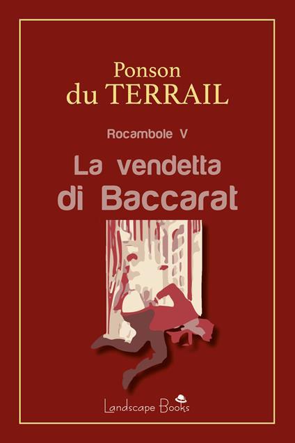 La vendetta di Baccarat. Rocambole. Vol. 5 - Pierre Alexis Ponson du Terrail - ebook