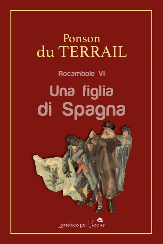 Una figlia di Spagna. Rocambole. Vol. 6 - Pierre Alexis Ponson du Terrail - ebook