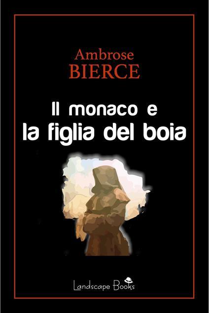 Il monaco e la figlia del boia - Ambrose Bierce - ebook
