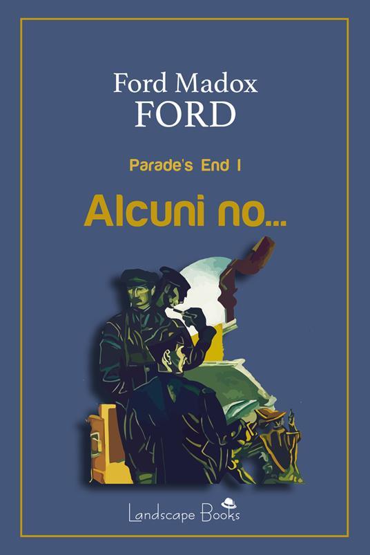 Alcuni no... Parade's end. Vol. 1 - Ford Madox Ford,Guido Del Duca - ebook