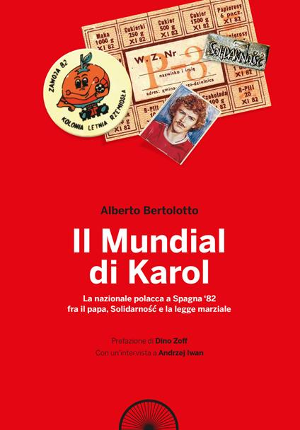 Il mundial di Karol. La nazionale polacca a Spagna '82 fra il papa, Solidarno?? e la legge marziale - Alberto Bertolotto - copertina