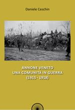 Annone Veneto. Una comunità in guerra (1915-1918)