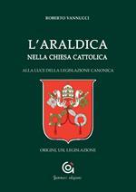 L' araldica nella Chiesa cattolica. Alla luce della legislazione canonica. Origini, usi, legislazione