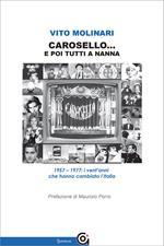 Carosello... e poi tutti a nanna. 1957-1977: i vent'anni che hanno cambiato l'Italia