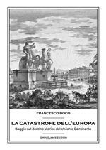 La catastrofe dell'Europa. Saggio sul destino storico del vecchio continente