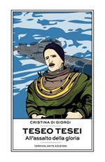 Teseo Tesei. All'assalto della gloria