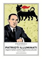 Patrioti illuminati. Giganti italiani contro l'egemonia culturale