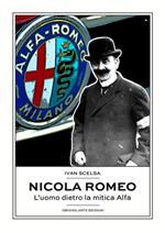 Nicola Romeo. L'uomo dietro la mitica Alfa