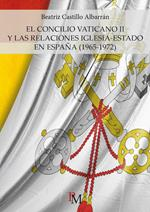 El Concilio Vaticano II y las relaciones Iglesia-Estado en España (1965-1972)