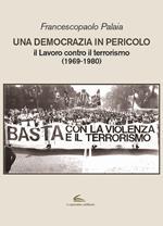 Una democrazia in pericolo. Il lavoro contro il terrorismo (1969-1980)