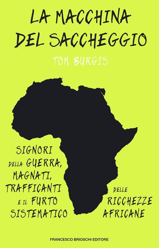 La macchina del saccheggio. Signori della guerra, magnati, trafficanti e il furto sistematico delle ricchezze africane - Tom Burgis - copertina
