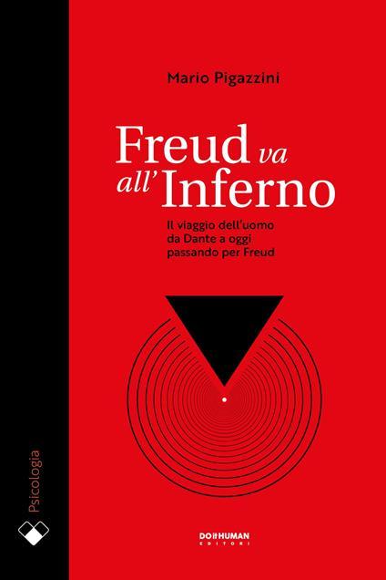 Freud va all'Inferno. Il viaggio dell'uomo da Dante a oggi passando per Freud - Mario Pigazzini - ebook
