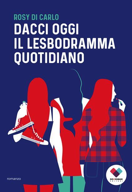 Dacci oggi il lesbodramma quotidiano - Rosy Di Carlo - copertina