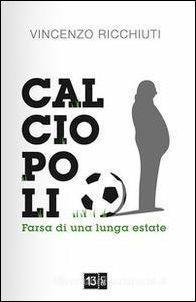 Calciopoli, farsa di una lunga estate - Vincenzo Ricchiuti - copertina