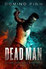 Dead man. Il fuorilegge della magia nera. Vol. 1