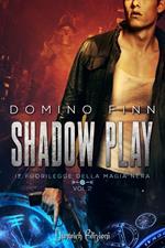 Shadow Play. Il fuorilegge della magia nera. Vol. 2